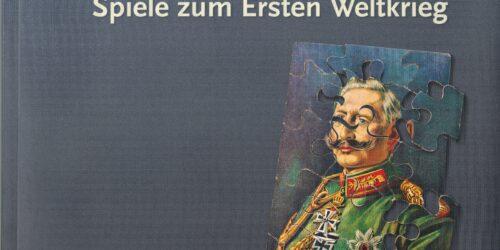 Ausstellung 'Krieg ist kein Spiel! – Spiele zum Ersten Weltkrieg' 1